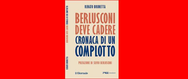 """""""Berlusconi deve cadere"""", Brunetta racconta il complotto in un libro e svela altri retroscena. Accuse a Napolitano e Tremonti"""