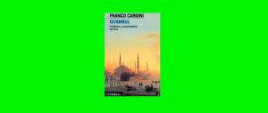 Istanbul vista da Cardini: invito al viaggio nella città per eccellenza