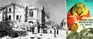 """Venerdì 7 aprile: passione di Cristo e di Treviso. Rasa al suolo dagli """"alleati"""""""