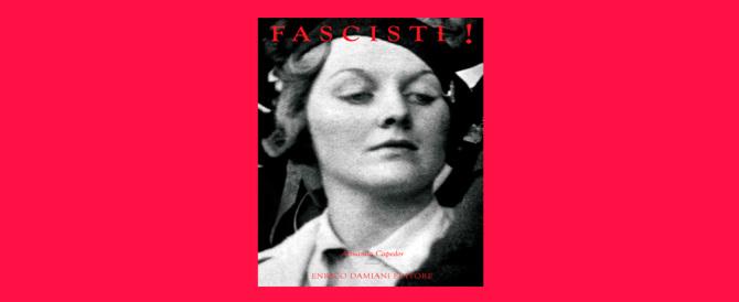 """""""Fascisti!"""": un romanzo racconta le vendette partigiane contro italiani innocenti"""