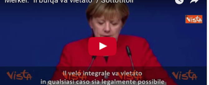Merkel: «Il burqa va vietato. In Germania la sharia non passerà» (video)