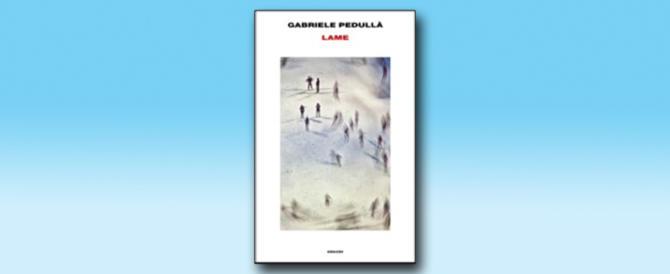 """Lame"", il romanzo di Gabriele Pedullà: potente metafora in 12 tempi"