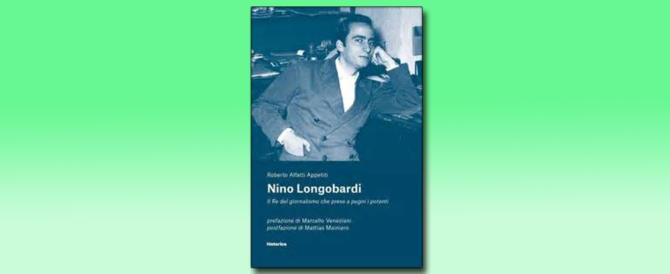 """Vita spericolata di Nino Longobardi, """"cavallo pazzo"""" del giornalismo italiano"""