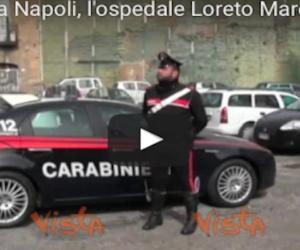 Tra i corridoi dell'ospedale Loreto Mare dopo il blitz dei carabinieri (video)