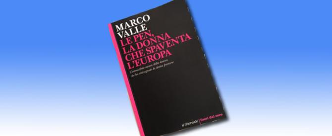 Marco Valle ci racconta Marine, la donna che spaventa questa Europa