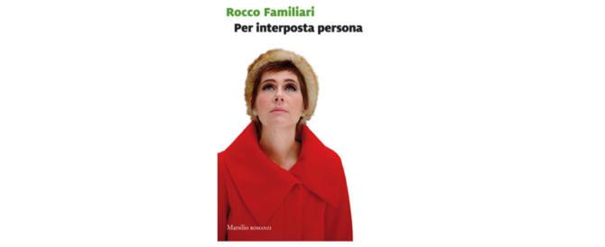 """""""Per interposta persona"""", l'ultimo romanzo di Rocco Familiari"""