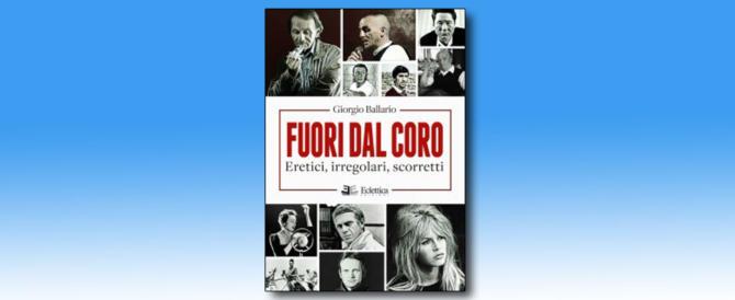"""Fuori dal coro. L'apologia degli """"irregolari"""" di Giorgio Ballario"""
