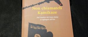 Non chiamateli kamikaze: un saggio sull'etica guerriera che non appartiene all'Isis
