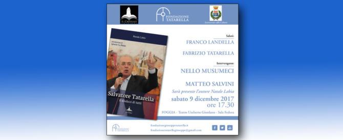 """Salvatore Tatarella, il """"sindaco di tutti"""": convegno a Foggia con Musumeci e Salvini"""