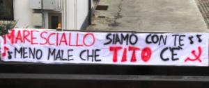Foibe, c'è pure lo striscione che esalta Tito: «Maresciallo siamo con te»