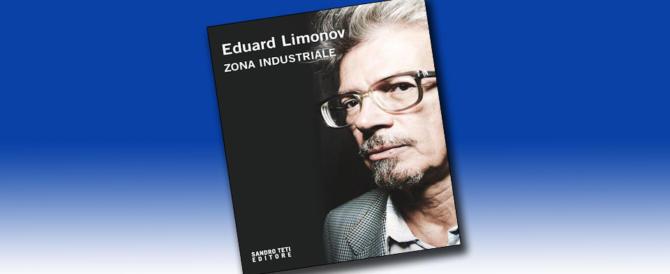 """Eduard Limonov a Roma con """"Zona Industriale"""": il suo ultimo 'sparo'"""