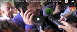 Salvini al telefono: «Il Mps massacrato da farabutti e delinquenti» (video)