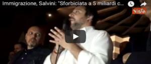 Salvini entra nel vivo, 5 miliardi per i migranti? Sono tantini: sforbiciamo (Video)
